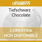 Chocolate cd musicale di TIEFSCHWARZ