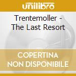 THE LAST RESORT cd musicale di TRENTEMOLLER