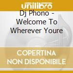 Welcome to whereever you're not cd musicale di Phono Dj