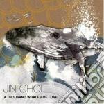 A thousand whales of love cd musicale di Choi Jin