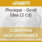GOOD IDEA  (LIM. EDIT. + BONUS CD) cd musicale di PHONIQUE