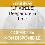 (LP VINILE) Deeparture in time lp vinile di Aril Brikha