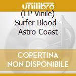 (LP VINILE) ASTRO COAST                               lp vinile di Blood Surfer