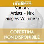 Nrk singles volume six cd musicale di Artisti Vari