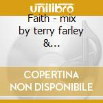 Faith - mix by terry farley & petterson+book cd musicale di Artisti Vari