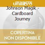 Cardboard journey cd musicale di Johnson Magik