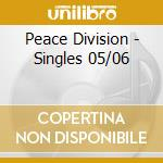 SINGLES 05/06 cd musicale di PEACE DIVISION