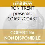 RON TRENT presents: COAST2COAST cd musicale di ARTISTI VARI