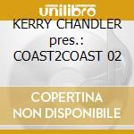 KERRY CHANDLER pres.: COAST2COAST 02 cd musicale di ARTISTI VARI