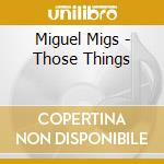 THOSE THINGS cd musicale di MIGS MIGUEL
