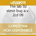 The lab 02 steve bug a.v. 2cd 09 cd musicale di ARTISTI VARI