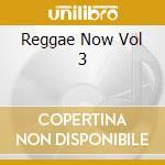 REGGAE NOW VOL. 3                         cd musicale di ARTISTI VARI