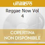Reggae Now Vol 4 cd musicale di ARTISTI VARI
