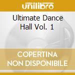 Ultimate Dance Hall Vol. 1 cd musicale di ARTISTI VARI
