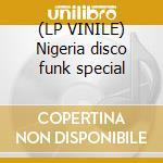 (LP VINILE) Nigeria disco funk special lp vinile di Artisti Vari
