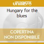 Hungary for the blues cd musicale di Farlowe Chris