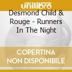 RUNNERS IN THE NIGHT                      cd musicale di DESMOND CHILD & ROUG