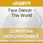 Face Dancer - This World cd musicale di Dancer Face