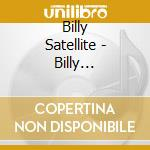 BILLY SATELLITE cd musicale di Billy Satellite