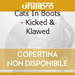 Cats In Boots - Kicked & Klawed cd musicale di CATS IN BOOTS