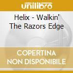 WALKIN' THE RAZORS EDGE                   cd musicale di HELIX