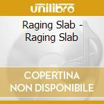 Raging Slab - Raging Slab cd musicale di Slab Raging