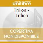 TRILLON                                   cd musicale di TRILLION