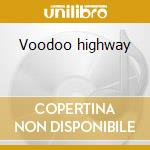 Voodoo highway cd musicale di BADLANDS