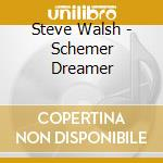 SCHEMER DREAMER                           cd musicale di Steve Walsh