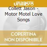 MOTOR MOTEL LOVE SONGS                    cd musicale di Jason Collett