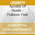 FOLKLORIC FEEL                            cd musicale di APOSTLE OF HUSTLE