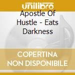EATS DARKNESS cd musicale di APOSTLE OF HUSTLE