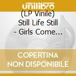(LP VINILE) GIRLS COME TOO                            lp vinile di STILL LIFE STILL