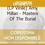 (LP VINILE) MASTERS OF THE BURIAL                     lp vinile di Amy Milla