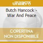 WAR AND PEACE cd musicale di BUTCH HANCOCK