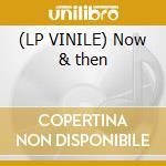 (LP VINILE) Now & then lp vinile
