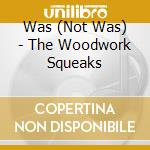 (THE WOODWORK) SQUEAKS                    cd musicale di Was) Was(not