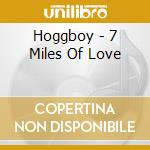 Seven miles of love cd musicale di Hoggboy