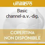 Basic channel-a.v.-dig. cd musicale di ARTISTI VARI