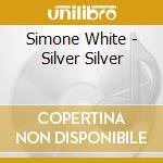 Silver silver cd musicale di Simone White