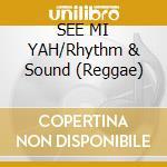 SEE MI YAH/Rhythm & Sound (Reggae) cd musicale di ARTISTI VARI