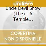 A terrible beauty cd musicale di The uncle devil show