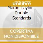 Martin Taylor - Double Standards cd musicale di TAYLOR MARTIN