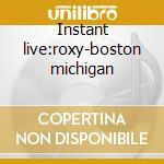 Instant live:roxy-boston michigan cd musicale di Michael Franti