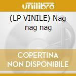 (LP VINILE) Nag nag nag lp vinile di Artisti Vari