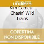 CHASIN' WILD TRAINS cd musicale di CARNES KIM