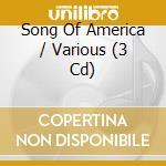 SONG OF AMERICA (BOX 3CD) cd musicale di ARTISTI VARI