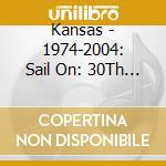 Kansas - 1974-2004: Sail On: 30Th Ann. cd musicale di Kansas