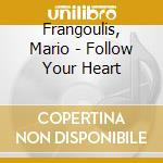 Follow your heart cd musicale di Mario Frangoulis