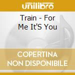 For me it's you cd musicale di Train